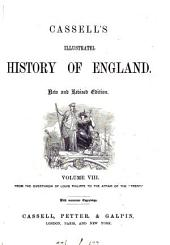 John Cassell's illustrated history of England. The text, to the reign of Edward i by J.F. Smith; and from that period by W. Howitt: Volume 8