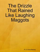 The Drizzle That Rained Like Laughing Maggots