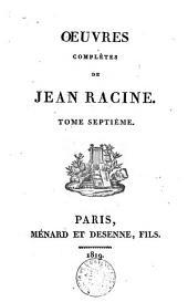Oeuvres complètes de Jean Racine: Volume 7