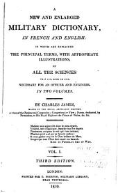 A New and Enlarged Military Dictionary: In French and English; in which are Explained the Principal Terms ... of All the Sciences that are ... Necessary for an Officer and Engineer, Volume 1