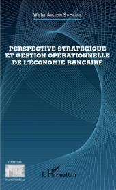 Perspective stratégique et gestion opérationnelle de l'économie bancaire