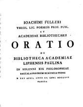 Joach. Felleri, et Christ. Gttl. Joecheri orationes de Bibliotheca Academiae Lipsiensis Paulina