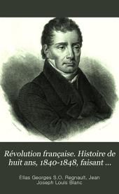 Révolution française. Histoire de huit ans, 1840-1848, faisant suite à l'Histoire de dix ans, 1830-1840, par L. Blanc