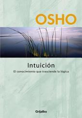 Intuición: El conocimiento que trasciende la lógica
