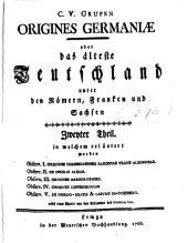 Origines Germaniae oder das älteste Teutschland unter den Römern, Franken und Sachsen: Band 2
