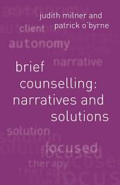 Brief Counselling:Narratives and Solutions: Narratives and Solutions