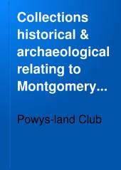 Collections Historical & Archaeological Relating to Montgomeryshire: Volume 26