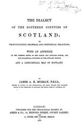The Dialect of the Southern Counties of Scotland: Its Pronunciation, Grammar, and Historical Relations ; with an Appendix on the Present Limits of the Gaelic and Lowland Scotch, and the Dialectical Divisions of the Lowland Tongue ; and a Linguistical Map of Scotland
