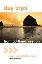 Day Trips® from Portland, Oregon: Getaway Ideas for the Local Traveler