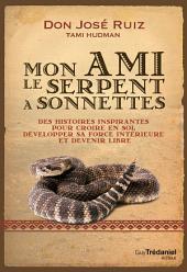 Mon ami le serpent à sonnettes: Une suite au Cinquième Accord toltèque