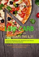 Low Carb Kochbuch f  r den Thermomix TM5   31 Regionale Mittagessen oder Abendessen und Desserts Rezepte fast ohne Kohlenhydrate Abnehmen   Di  t   Gewicht reduzieren   Kohlenhydratarm kochen PDF