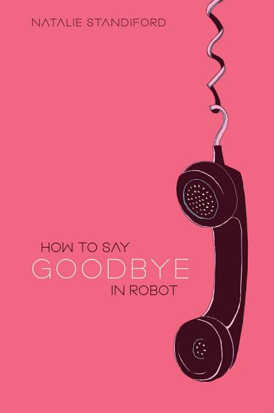 Download How To Say Goodbye In Robot Book