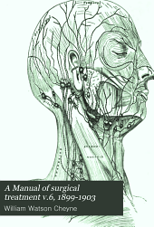 A Manual of surgical treatment: Volume 6