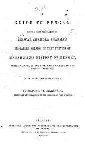 A Guide to Bengal: Being a Close Translation of Ishwar Chandra Sharma's Bengallee Version of that Portion of Marshman's History of Bengal which Comprizes the Rise and Progress of the British Dominion