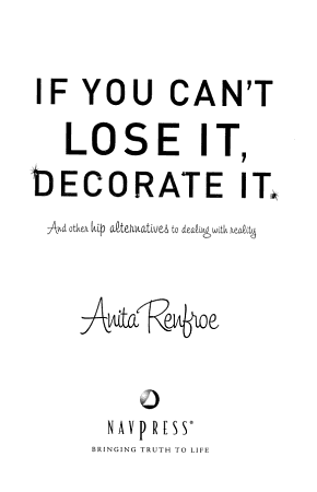 If You Can t Lose It  Decorate it and Other Hip Alternatives to Dealing with Reality PDF