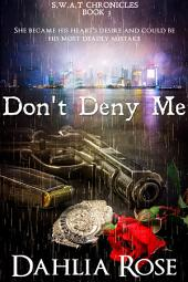 Don't Deny Me: SWAT Chronicles Book 3