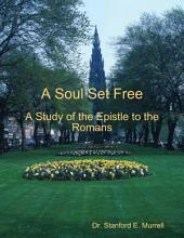 A Soul Set Free: A Study of the Epistle to the Romans