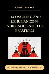 Reconciling and Rehumanizing Indigenous–Settler Relations: An Applied Anthropological Perspective