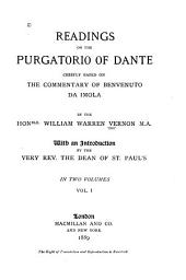 Readings on the Purgatorio of Dante: Chiefly Based on the Commentary of Benvenuto Da Imola, Volume 1