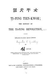 Ti-ping Tien-kwoh: The History of the Ti-ping Revolution, Including a Narrative of the Author's Personal Adventures, Volume 1