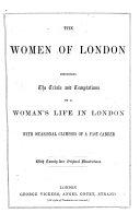 The Women of London disclosing the trials and temptations of a Woman's Life in London