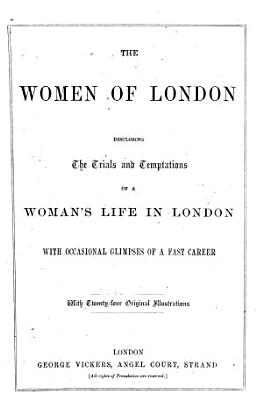 The Women of London disclosing the trials and temptations of a Woman s Life in London PDF