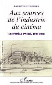 Aux sources de l'industrie du cinéma: Le modèle Pathé - 1905-1908