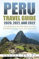 Peru Travel Guide 2020  2021  and 2022