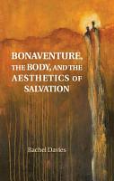 Bonaventure  the Body  and the Aesthetics of Salvation PDF