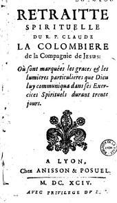 Retraite spirituelle du R. P. Claude La Colombiere de la Compagnie de Jesus...