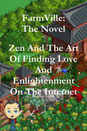 FarmVille  the Novel Or Zen and the Art of Finding Love and Enlightenment on the Internet PDF