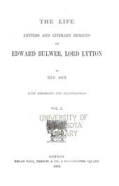 The Life, Letters and Literary Remains of Edward Bulwer, Lord Lytton: Volume 1