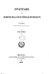 Inventaire des archives de la cour féodale de Brabant: Volume1