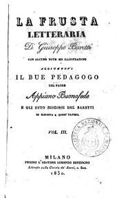 La frusta letteraria di Giuseppe Baretti con alcune note ed illustrazioni aggiuntovi Il bue pedagogo del padre Appiano Buonafede e gli otto discorsi del Baretti in risposta a quest'ultimo. Vol. [1.] -[6.]: Volume 3