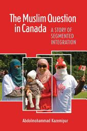 The Muslim Question in Canada: A Story of Segmented Integration