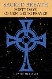 Sacred Breath: 40 Days of Centering Prayer
