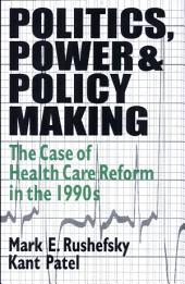 Politics, Power and Policy Making: The Case of Health Care Reform in the 1990s