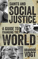 Saints And Social Justice A Guide To The Changing World
