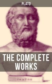 THE COMPLETE WORKS OF PLATO: From the greatest Greek philosopher, known for The Republic, Symposium, Apology, Phaedrus, Laws, Crito, Phaedo, Timaeus, Meno, Euthyphro, Gorgias, Parmenides, Protagoras, Statesman and Critias