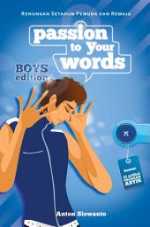 Passion to Your Words - Boys Edition