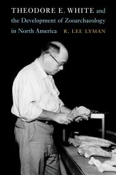 Theodore E. White and the Development of Zooarchaeology in North America