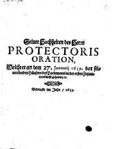 Seiner Hochheiten des Herrn Protectoris Oration, Welche er an dem 27. Januarij 1659. vor seinen beeden Häusern des Parlements in der ersten Zusammenkunfft gehalten, [et]c