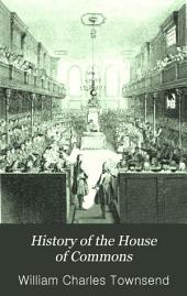 History of the House of Commons: From the Convention Parliament of 1688-9, to the Passing of the Reform Bill, in 1832, Volume 1