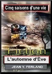 Cinq Saisons d'une Vie: Tome IV : Automne d'Eve