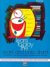 Learn to Play the Snare and Bass Drum! Book 2: A Carefully Graded Method That Develops Well-Rounded Musicianship