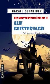 Die Meisterschnüffler III - Auf Geisterjagd: Interaktiver Kinderkrimi