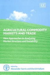 Agricultural Commodity Markets and Trade: New Approaches to Analyzing Market Structure and Instability