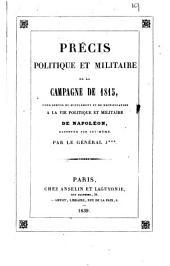 Précis politique et militaire de la campagne de 1815, suppl. à la Vie de Napoléon, par le gén. J***.
