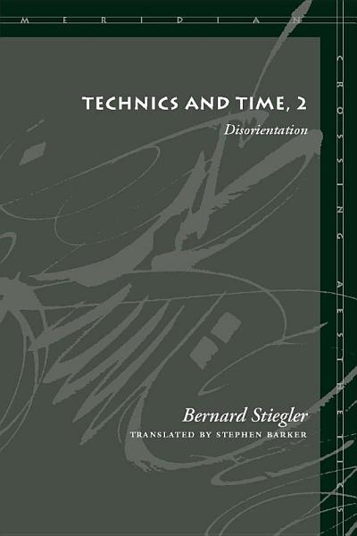 Download Technics and Time  Disorientation Book