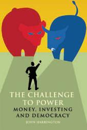 The Challenge to Power: Money, Investing, and Democracy